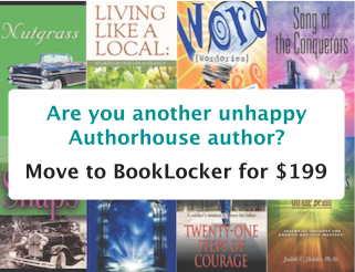 Are you another unhappy Authorhouse author? Move to Booklocker for $199.